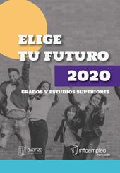 Elige Tu Futuro 2020. Grados y Estudios Superiores